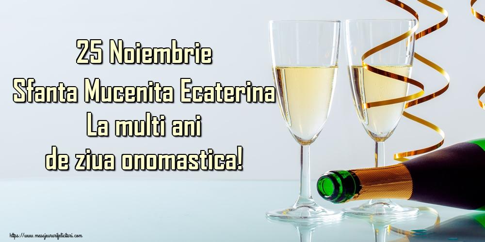 25 Noiembrie Sfanta Mucenita Ecaterina La multi ani de ziua onomastica!