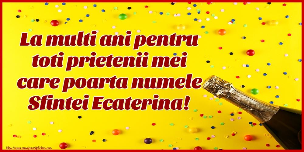 Felicitari de Sfanta Ecaterina - La multi ani pentru toti prietenii mei care poarta numele Sfintei Ecaterina! - mesajeurarifelicitari.com