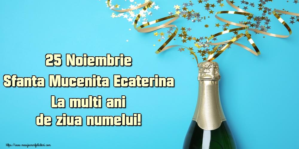 Felicitari de Sfanta Ecaterina - 25 Noiembrie Sfanta Mucenita Ecaterina La multi ani de ziua numelui!