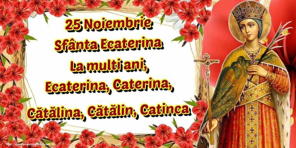 Felicitari de Sfanta Ecaterina - 25 Noiembrie Sfânta Ecaterina La multi ani, Ecaterina, Caterina, Cătălina, Cătălin, Catinca