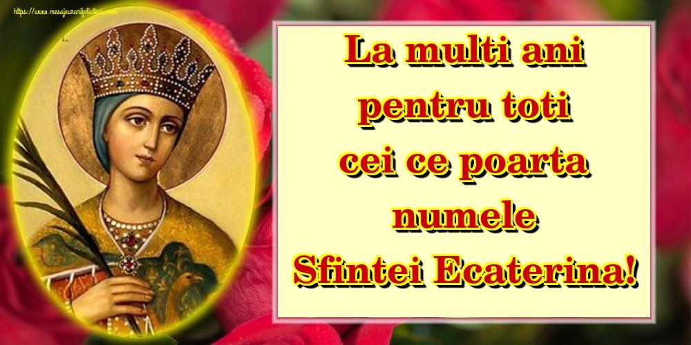 Felicitari de Sfanta Ecaterina - La multi ani pentru toti cei ce poarta numele Sfintei Ecaterina!