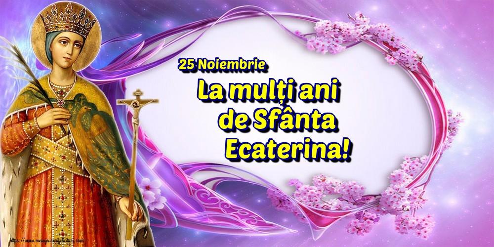 Felicitari de Sfanta Ecaterina - 25 Noiembrie La mulți ani de Sfânta Ecaterina!
