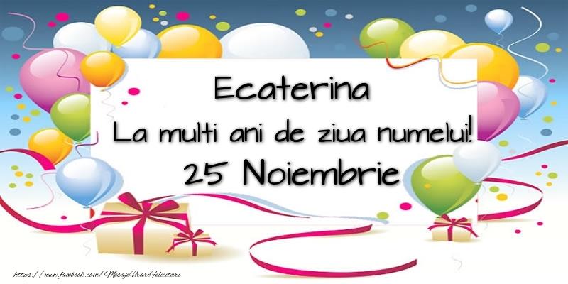 Sfanta Ecaterina Ecaterina, La multi ani de ziua numelui! 25 Noiembrie
