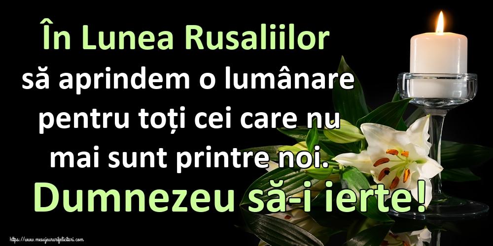 Felicitari de Sfânta Treime - În Lunea Rusaliilor să aprindem o lumânare pentru toți cei care nu mai sunt printre noi. Dumnezeu să-i ierte!