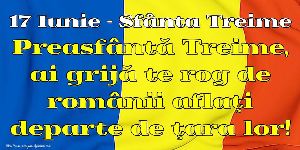 Felicitari de Sfânta Treime - 17 Iunie - Sfânta Treime Preasfântă Treime, ai grijă te rog de românii aflaţi departe de ţara lor!