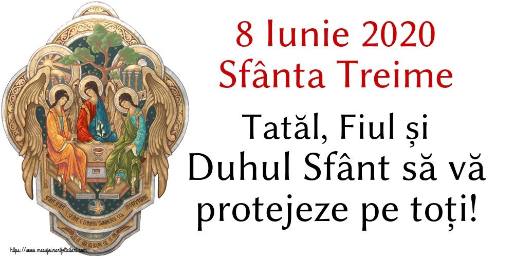 Felicitari de Sfânta Treime - 8 Iunie 2020 Sfânta Treime Tatăl, Fiul și Duhul Sfânt să vă protejeze pe toți!