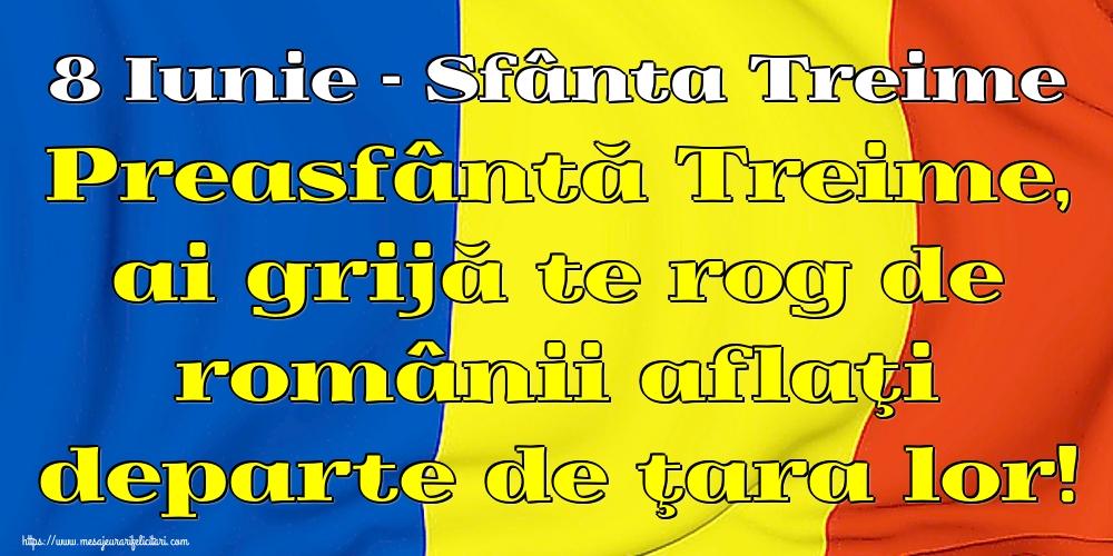 Felicitari de Sfânta Treime - 8 Iunie - Sfânta Treime Preasfântă Treime, ai grijă te rog de românii aflaţi departe de ţara lor!