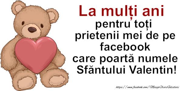 Cele mai apreciate felicitari de Sfantul Valentin - La multi ani pentru toti  prietenii mei de pe facebook care poartă numele Sfantului Valentin!