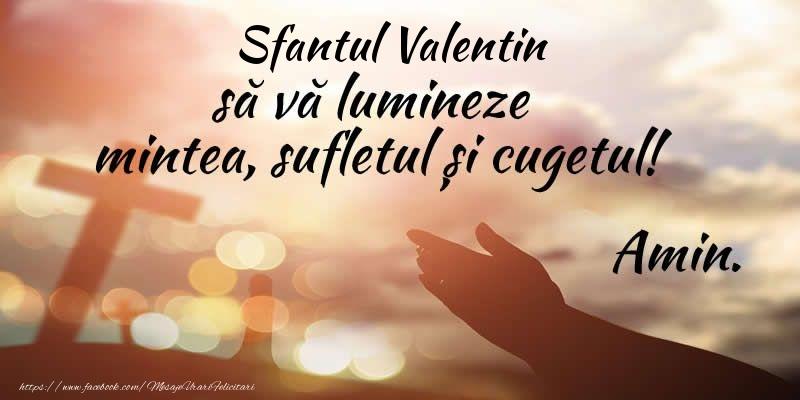 Felicitari de Sfantul Valentin - Sfantul Valentin sa va lumineze mintea, sufletul si cugetul! Amin.