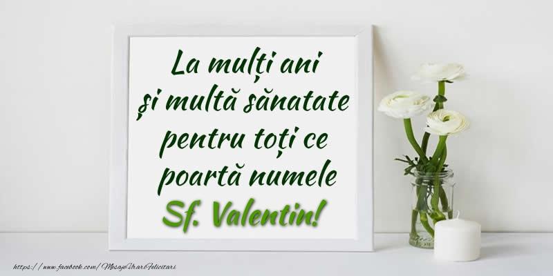 Felicitari de Sfantul Valentin - La multi ani  si multa sanatate pentru toti ce poarta numele Sf. Valentin!