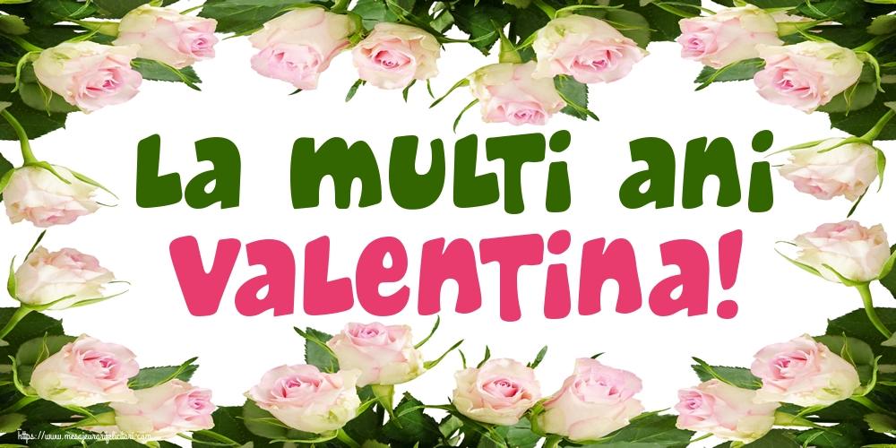 La multi ani Valentina!