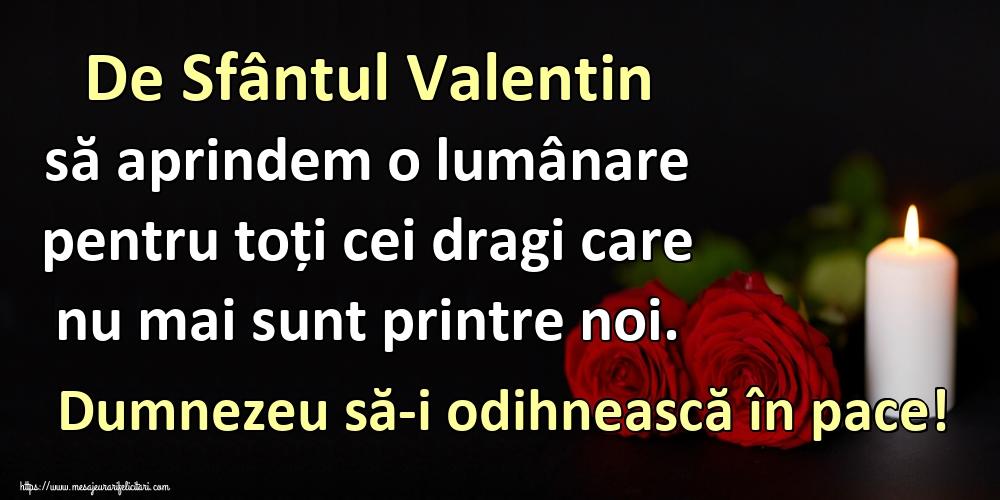 Felicitari de Sfantul Valentin - De Sfântul Valentin să aprindem o lumânare pentru toți cei dragi care nu mai sunt printre noi. Dumnezeu să-i odihnească în pace!