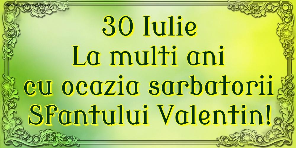 Felicitari de Sfantul Valentin - 30 Iulie La multi ani cu ocazia sarbatorii Sfantului Valentin!