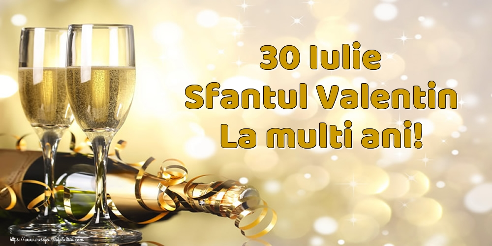 30 Iulie Sfantul Valentin La multi ani!