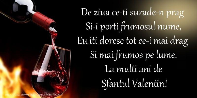 Sfantul Valentin De ziua ce-ti surade-n prag Si-i porti frumosul nume, Eu iti doresc tot ce-i mai drag Si mai frumos pe lume. La multi ani de Sfantul Valentin!
