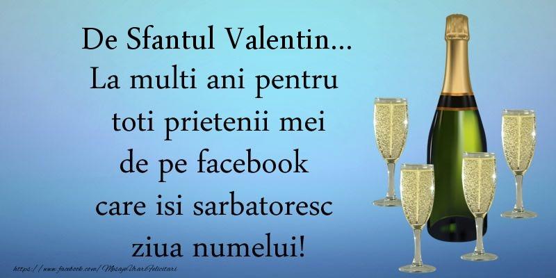 Felicitari de Sfantul Valentin - De Sfantul Valentin ... La multi ani pentru toti prietenii mei de pe facebook care isi sarbatoresc ziua numelui! - mesajeurarifelicitari.com