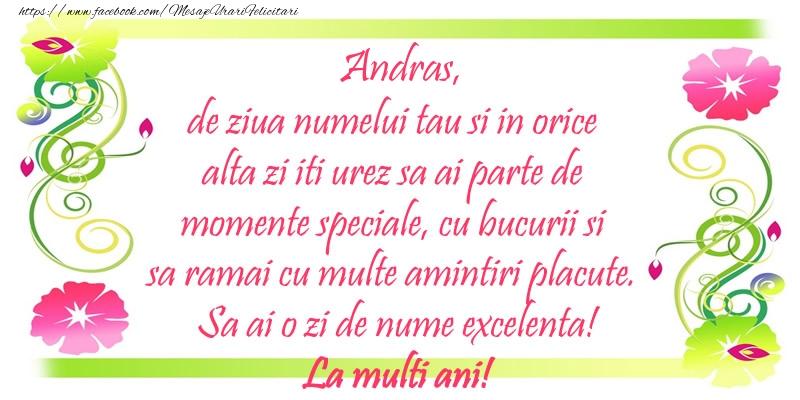 Felicitari de Sfantul Andrei - Andras, de ziua numelui tau si in orice alta zi iti urez sa ai parte de momente speciale, cu bucurii si sa ramai cu multe amintiri placute. Sa ai o zi de nume excelenta!