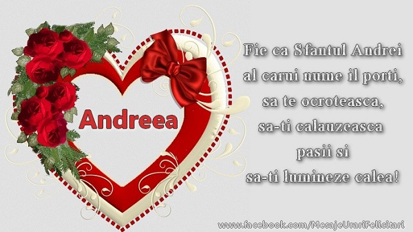 Felicitari de Sfantul Andrei - Andreea, fie ca Sfantul Andrei al carui nume il porti, sa-ti calauzeasca pasii si sa-ti lumineze ziua!