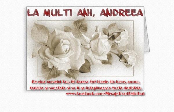 Cele mai apreciate felicitari de Sfantul Andrei - La multi ani, Andreea De ziua numelui tau, iti doresc tot binele din lume, noroc, fericire si sanatate si sa ti se implineasca toate dorintele.