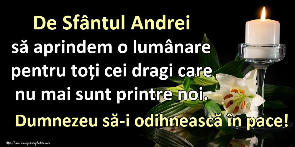 Cele mai apreciate felicitari de Sfantul Andrei - De Sfântul Andrei să aprindem o lumânare pentru toți cei dragi care nu mai sunt printre noi. Dumnezeu să-i odihnească în pace!