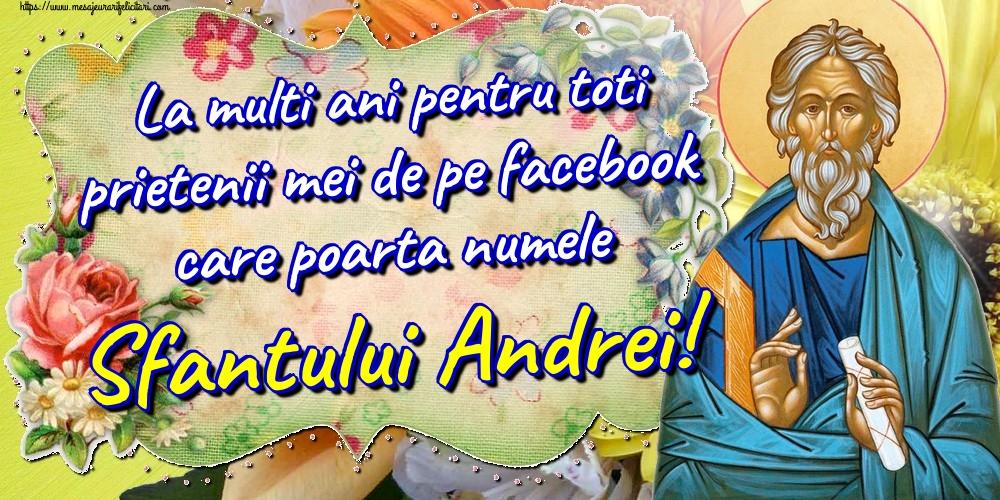 Felicitari de Sfantul Andrei - La multi ani pentru toti prietenii mei de pe facebook care poarta numele Sfantului Andrei!