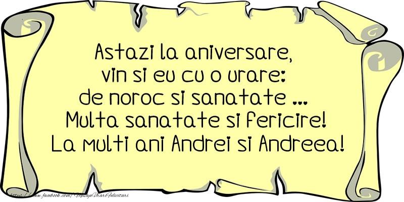 Cele mai apreciate felicitari de Sfantul Andrei - Astazi la aniversare, vin si eu cu o urare: de noroc si sanatate ... Multa sanatate si fericire! La multi ani Andrei si Andreea!