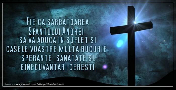 Felicitari de Sfantul Andrei - Fie ca sarbatoarea Sfantului Andrei sa va aduca in suflet si casele voastre multa bucurie, sperante, sanatate si binecuvantari ceresti