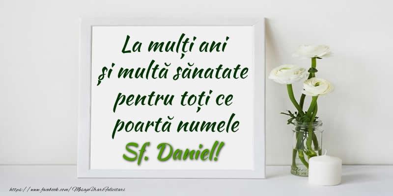 Felicitari de Sfantul Daniel - La multi ani  si multa sanatate pentru toti ce poarta numele Sf. Daniel!