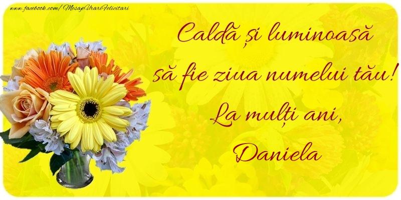 Felicitari de Sfantul Daniel - Caldă și luminoasă să fie ziua numelui tău! La mulți ani, Daniela