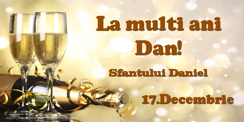 Felicitari de Sfantul Daniel - 17.Decembrie Sfantului Daniel La multi ani, Dan!