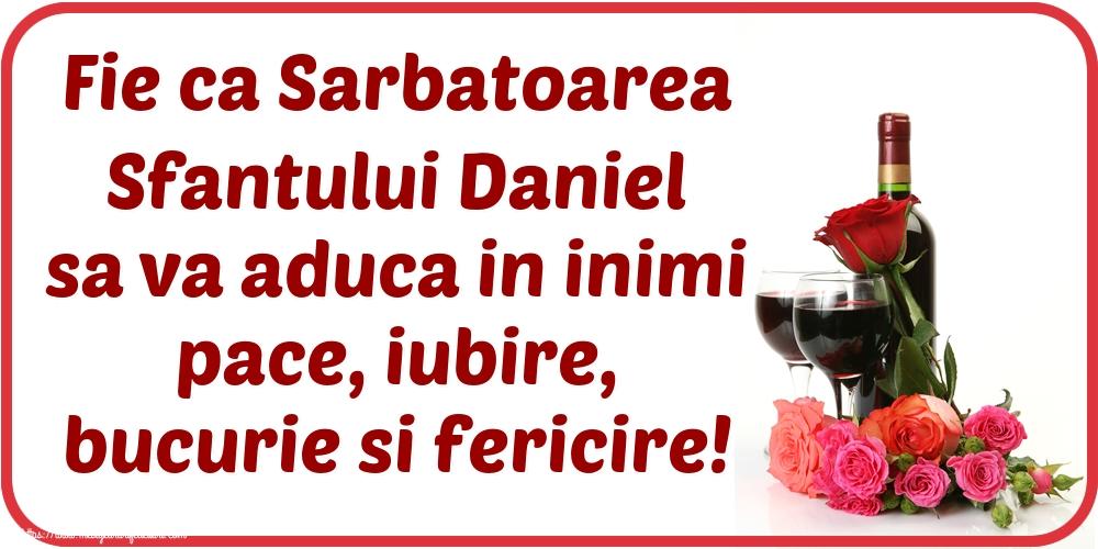 Felicitari de Sfantul Daniel - Fie ca Sarbatoarea Sfantului Daniel sa va aduca in inimi pace, iubire, bucurie si fericire!