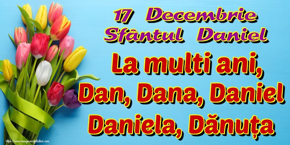 Cele mai apreciate felicitari de Sfantul Daniel - 17 Decembrie Sfântul Daniel La multi ani, Dan, Dana, Daniel Daniela, Dănuța