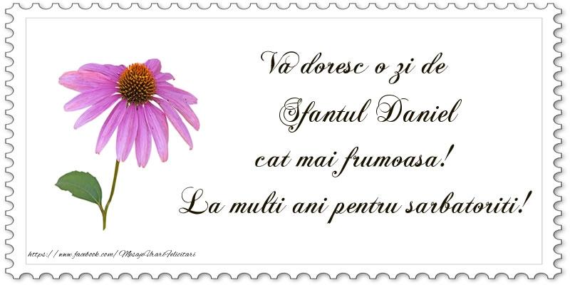 Va doresc o zi de Sfantul Daniel cat mai frumoasa! La multi ani pentru sarbatoriti!