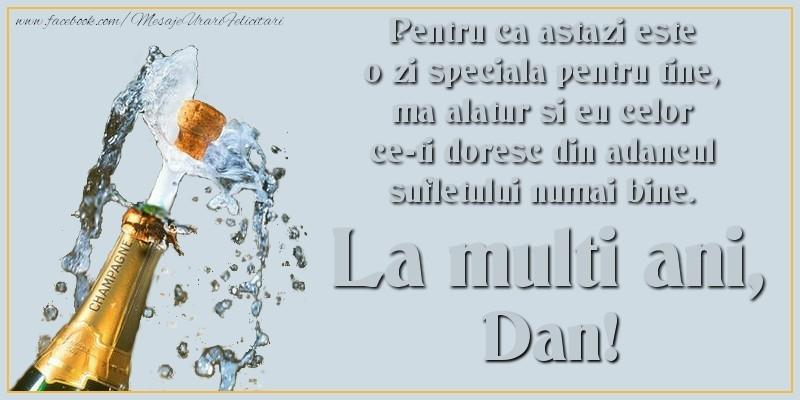 Felicitari de Sfantul Daniel - Pentru ca astazi este o zi speciala pentru tine, ma alatur si eu celor ce-ti doresc din adancul sufletului numai bine. La multi an, Dan