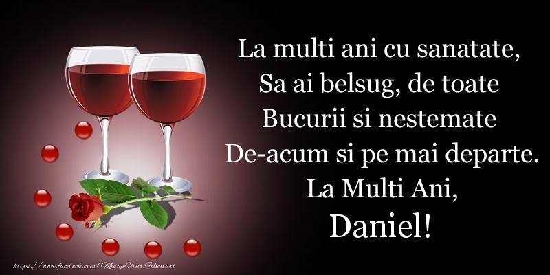 Felicitari de Sfantul Daniel - La multi ani cu sanatate, Sa ai belsug, de toate Bucurii si nestemate De-acum si pe mai departe. La Multi Ani, Daniel!