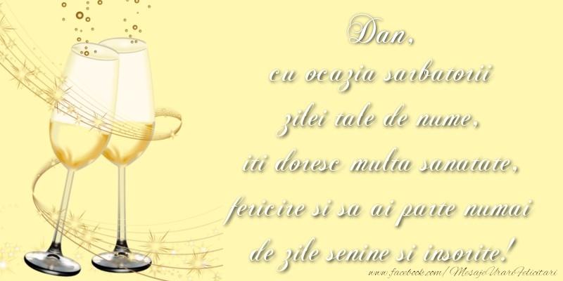 Felicitari de Sfantul Daniel - Dan cu ocazia sarbatorii zilei tale de nume, iti doresc multa sanatate, fericire si sa ai parte numai de zile senine si insorite!