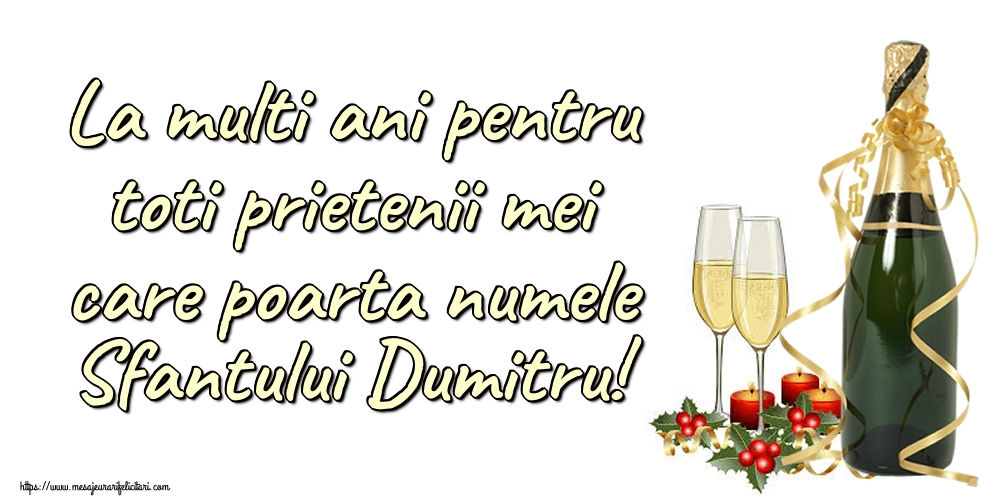 Felicitari de Sfantul Dumitru - La multi ani pentru toti prietenii mei care poarta numele Sfantului Dumitru!