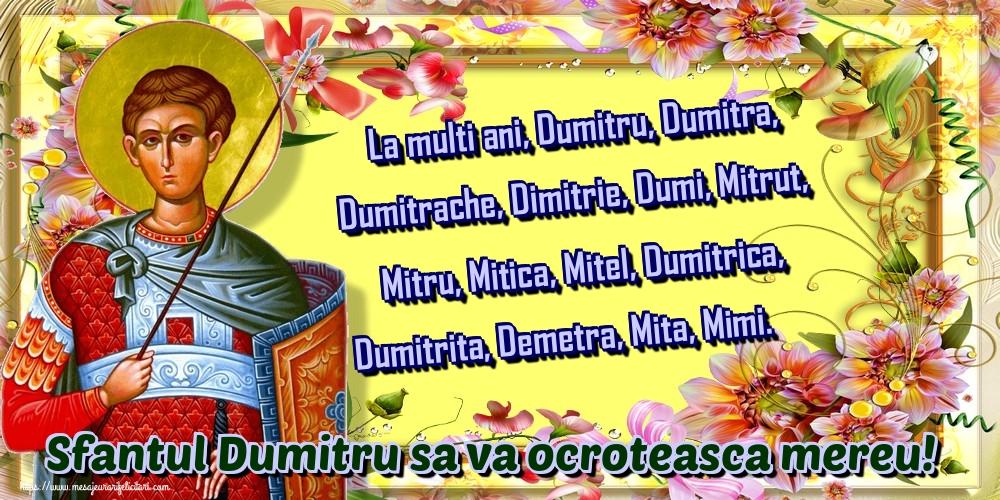 Felicitari de Sfantul Dumitru - La multi ani, Dumitru, Dumitra, Dumitrache, Dimitrie, Dumi, Mitrut, Mitru, Mitica, Mitel, Dumitrica, Dumitrita, Demetra, Mita, Mimi. Sfantul Dumitru sa va ocroteasca mereu!