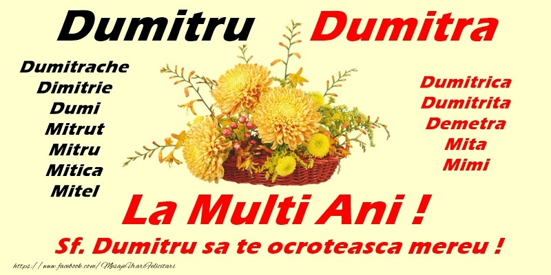 Sfantul Dumitru La multi ani, Dumitru, Dumitra, Dumitrache, Dimitrie, Dumi, Mitrut, MItru, Mitica, Mitel, Dumitrica, Dumitrita, Demetra, Mita, Mimi. Sfantul Dumitru sa va ocroteasca mereu!
