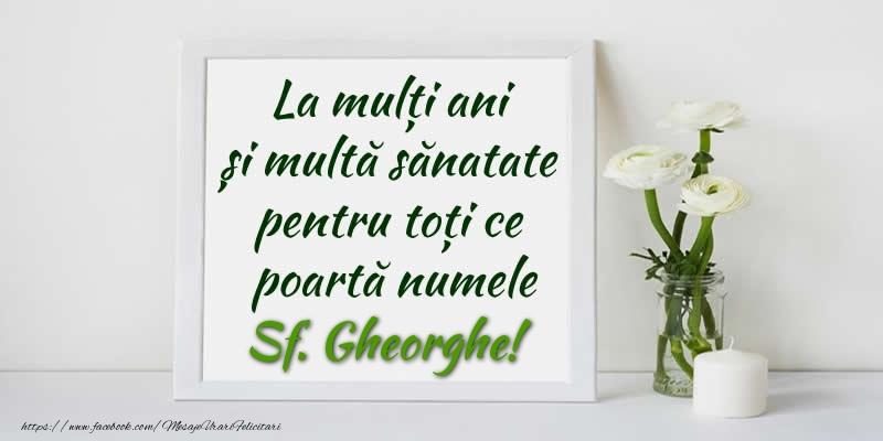 Felicitari de Sfantul Gheorghe - La multi ani  si multa sanatate pentru toti ce poarta numele Sf. Gheorghe!