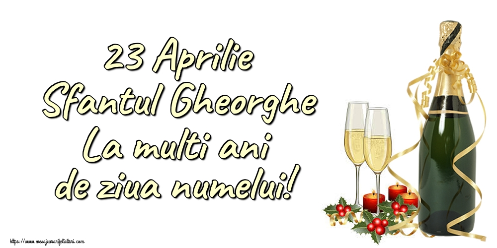 Cele mai apreciate felicitari de Sfantul Gheorghe cu sampanie - 23 Aprilie Sfantul Gheorghe La multi ani de ziua numelui!