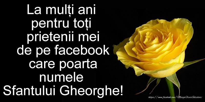 Sfantul Gheorghe La multi ani pentru toti prietenii mei de pe facebook care poarta numele Sfantului Gheorghe!