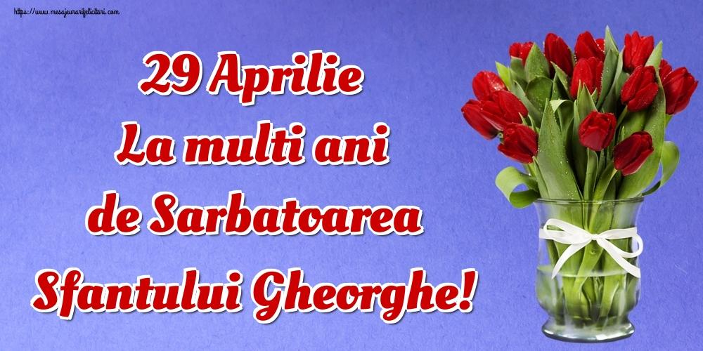 Felicitari de Sfantul Gheorghe - 29 Aprilie La multi ani de Sarbatoarea Sfantului Gheorghe!