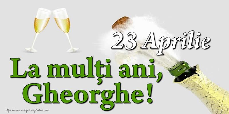 23 Aprilie La mulți ani, Gheorghe!