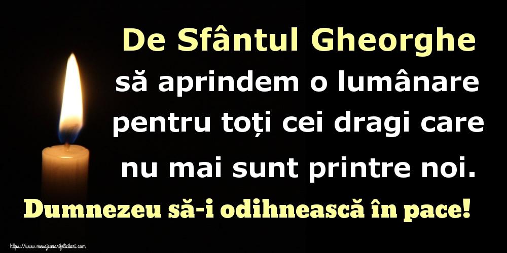 Felicitari de Sfantul Gheorghe - De Sfântul Gheorghe să aprindem o lumânare pentru toți cei dragi care nu mai sunt printre noi. Dumnezeu să-i odihnească în pace!