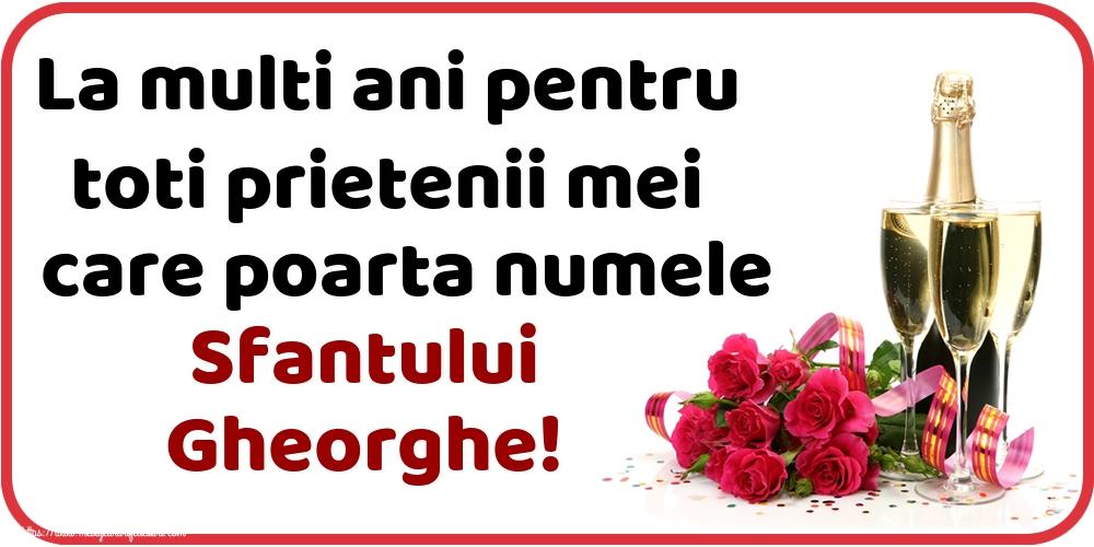 Felicitari de Sfantul Gheorghe - La multi ani pentru toti prietenii mei care poarta numele Sfantului Gheorghe!