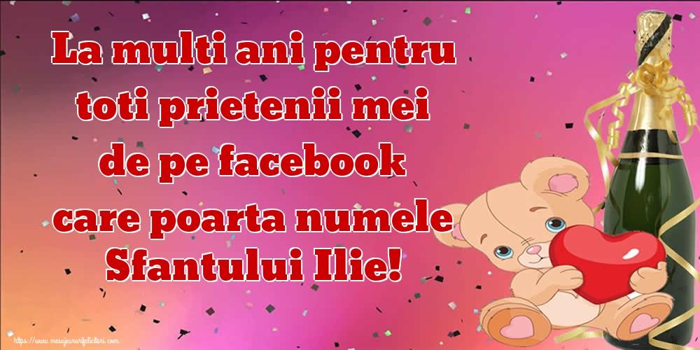 Felicitari de Sfantul Ilie - La multi ani pentru toti prietenii mei de pe facebook care poarta numele Sfantului Ilie!