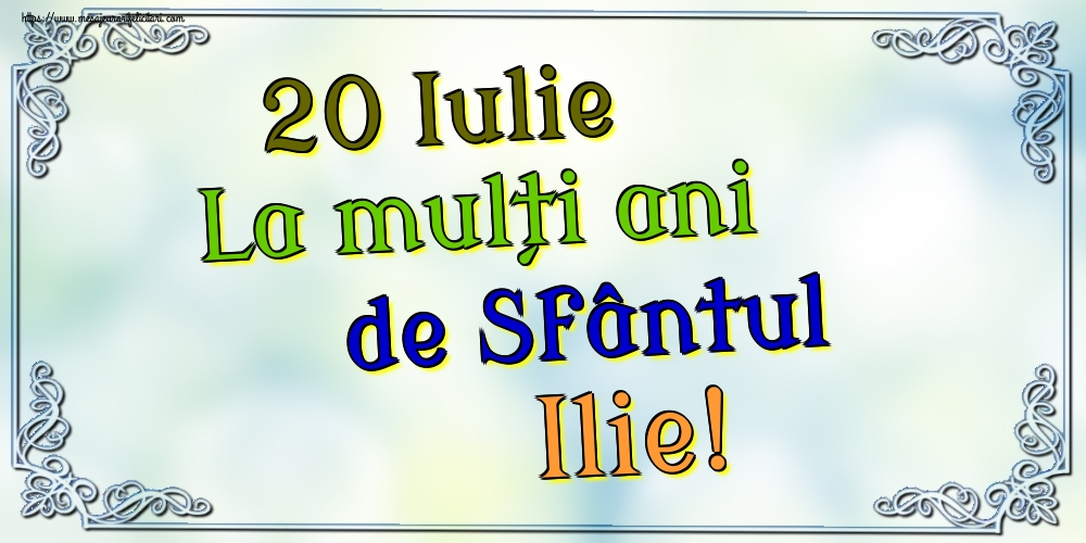 20 Iulie La mulți ani de Sfântul Ilie!