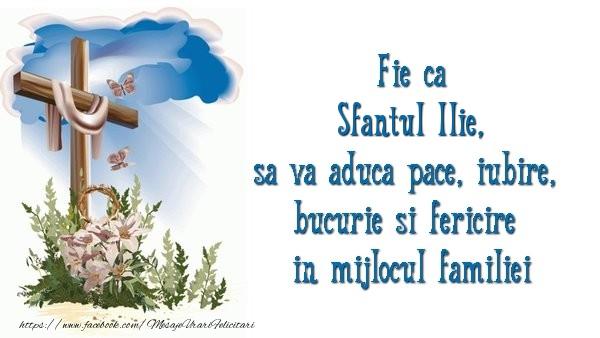 Sfantul Ilie Fie ca Sfantul Ilie sa va aduca pace, iubire, bucurie si fericire in mijlocul familiei