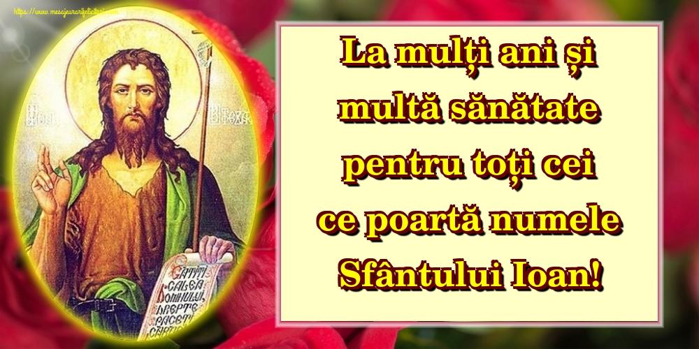 Felicitari de Sfantul Ioan - La mulți ani și multă sănătate pentru toți cei ce poartă numele Sfântului Ioan!